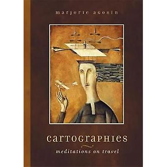 Cartographies Meditations on Travel by Agosin & Marjorie
