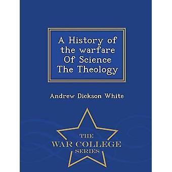 A History of the warfare Of Science The Theology  War College Series by White & Andrew Dickson