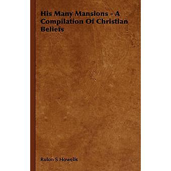 Zijn vele herenhuizen A compilatie van christelijke overtuigingen door Howells & Rulon S.