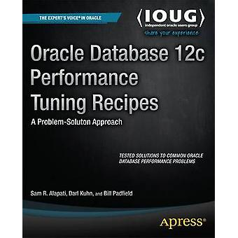 Oracle Database 12c Performance Tuning Recipes A ProblemSolution Approach by Alapati & Sam