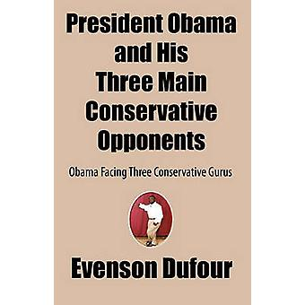 President Obama and His Three Main Conservative Opponents Obama Facing Three Conservative Gurus by Dufour & Evenson