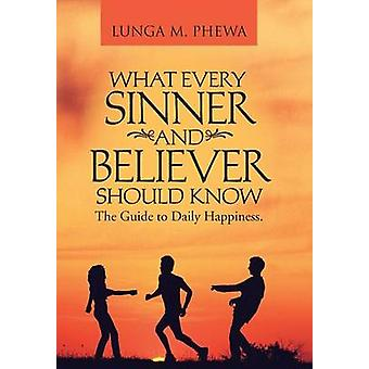What Every Sinner and Believer Should Know The Guide to Daily Happiness. by Phewa & Lunga M.