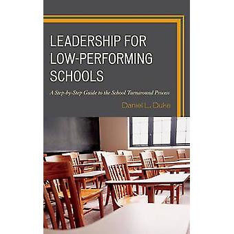 Leadership in LowPerforming Schools A StepByStep Guide to the School Turnaround Process by Duke & Daniel L.
