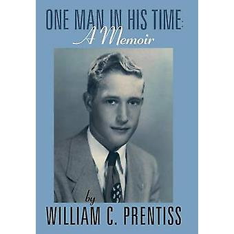 One Man in His Time A Memoir by Prentiss & William C.
