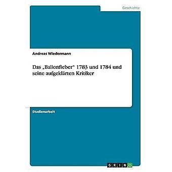 Das Ballonfieber 1783 Und 1784 Und Seine Aufgeklarten Kritiker by Wiedermann & Andreas