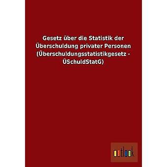 Gesetz ber die Statistik der berschuldung privater Personen berschuldungsstatistikgesetz  SchuldStatG by ohne Autor