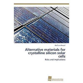 Alternative materials for crystalline silicon solar cells by Kwapil Wolfram