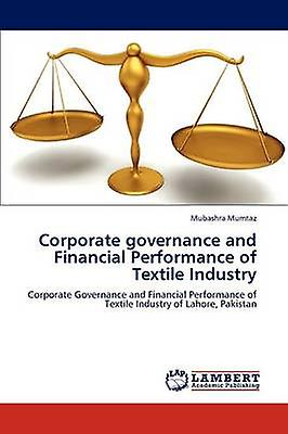 Corporate governance and Financial Perforhommece of Textile Industry by Mumtaz & Mubashra