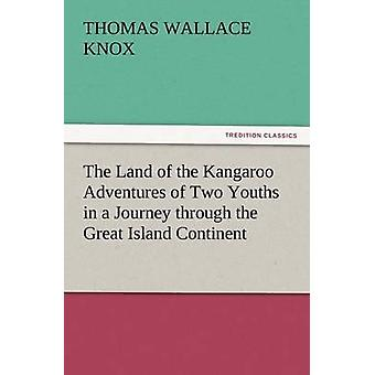 The Land of the Kangaroo Adventures of Two Youths in a Journey Through the Great Island Continent by Knox & Thomas Wallace