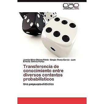 Transferencia de Conocimiento Entre Diversos Contextos Probabilisticos by Chavez Prieto Janette Olivia