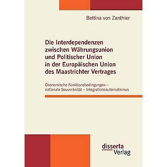 Die Interdependenzen Zwischen Wahrungsunion Und Politischer Union in Der Europaischen Union Des Maastrichter Vertrages by Zanthier & Bettina Von