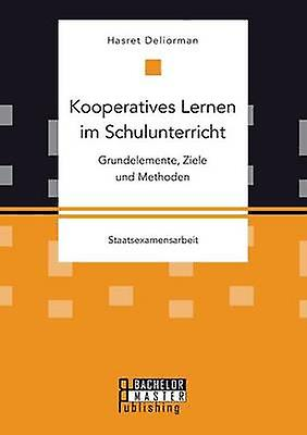 Kooperatives Lernen im Schulunterricht Grundelemente Ziele und Methoden by Deliorhomme & Hasret