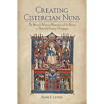 Creating Cistercian Nuns - The Women's Religious Movement and Its Refo