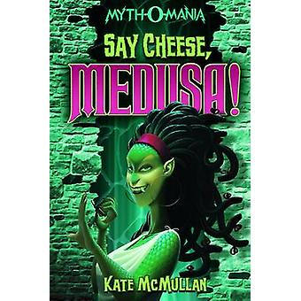 Say Cheese Medusa! by Kate McMullan - 9781434234421 Book