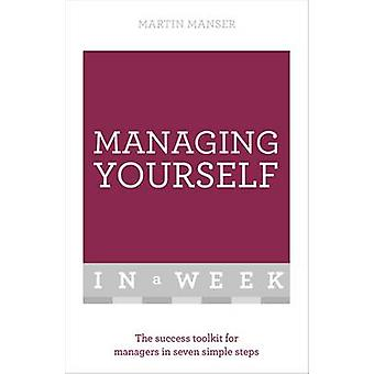Managing Yourself in a Week - The Success Toolkit for Managers in Seve