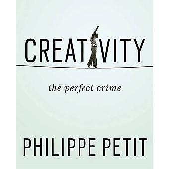 Creativity - The Perfect Crime by Philippe Petit - 9781594633874 Book