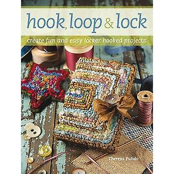 Hook - Loop and Lock - Create Fun and Easy Locker Hooked Projects by T