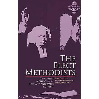 The Elect Methodists - Calvinistic Methodism in England and Wales 1735