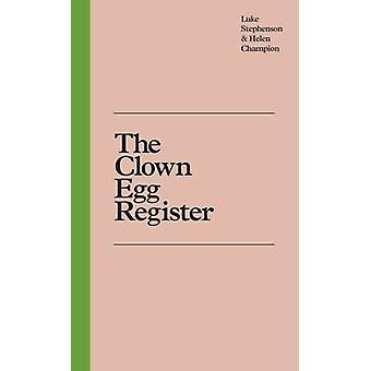 The Clown Egg Register by Luke Stephenson - Helen Champion - 97818461
