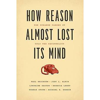 How Reason Almost Lost its Mind - The Strange Career of Cold War Ratio