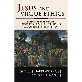Jesus and Virtue Ethics - Building Bridges Between New Testament Studi