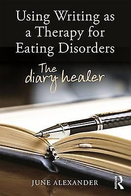 Using Writing as a Therapy for Eating Disorders by June Alexander