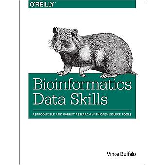 Bioinformatics Data Skills: Reproducible and Robust Research with Open Source Tools (Paperback) by Buffalo Vince