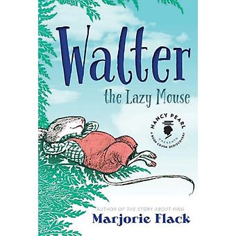 Walter the Lazy Mouse (Nancy Pearl's Book Crush Rediscoveries) (Hardcover) by Flack Marjorie