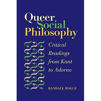 Queer Social Philosophy - Critical Readings from Kant to Adorno by Ran