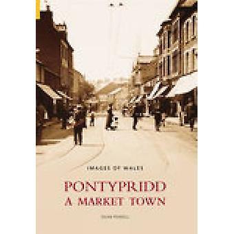 Pontypridd - A Market Town by Robert Powell - 9780752435787 Book