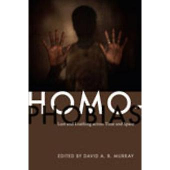 Homophobias - Lust and Loathing Across Time and Space by David A. B. M