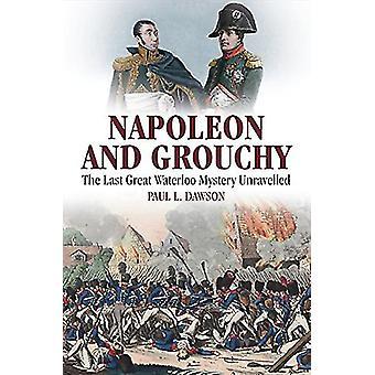 Napoleon och Grouchy - sista stora Waterloo mysteriet avslöjad av P