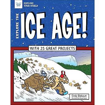 Explore The Ice Age! - With 25 Great Projects by Cindy Blobaum - 97816