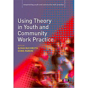 Using Theory in Youth and Community Work Practice by Ilona Buchroth -