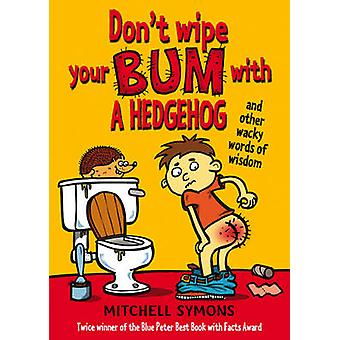 Don't Wipe Your Bum with a Hedgehog by Mitchell Symons - 978184941191