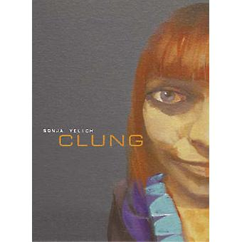 Clung by Sonja Yelich - 9781869403232 Book