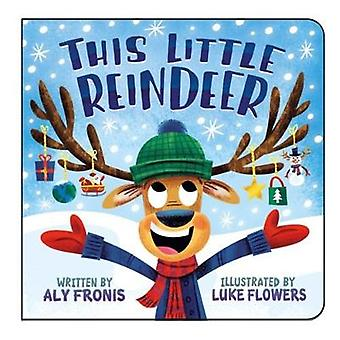 This Little Reindeer by Aly Fronis - 9781910716441 Book