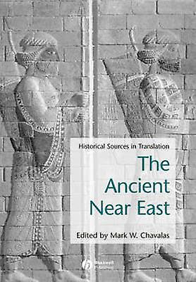 The Ancient Near East - Historical Sources in Translation by Mark W. C