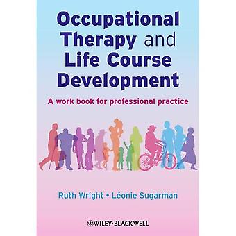 Occupational Therapy and Life Course Development: A Work Book for Professional Practice