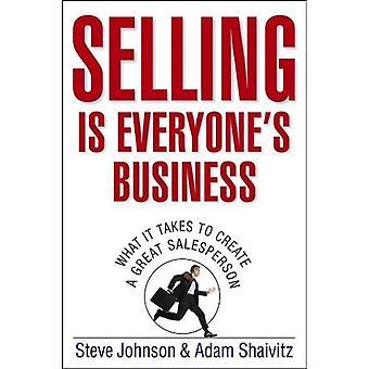 Sälja är allas Business: vad det tar att skapa en bra säljare
