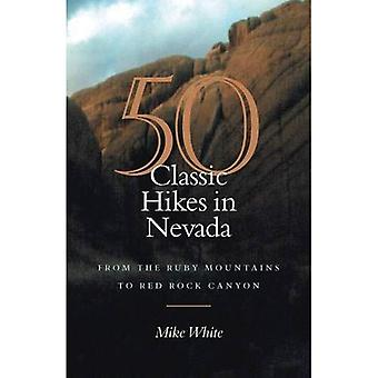 50 Classic Hikes in Nevada: From the Ruby Mountains to Red Rock Canyon [Illustrated]