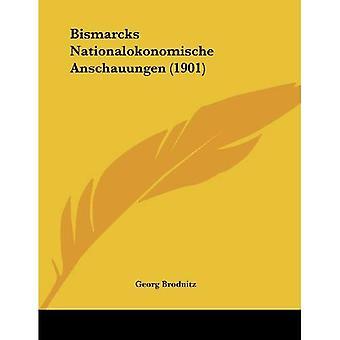 Bismarcks Nationalokonomische Anschauungen (1901)