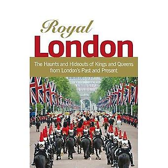 Royal London: Colouful Tales of Pomp and Pageantry From London's Past and Present