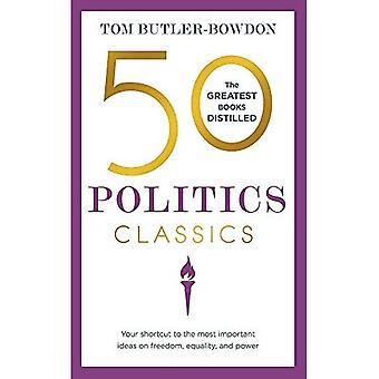 50 Politics Classics: Your Shortcut to the Most Important Ideas on Freedom,� Equality, and Power