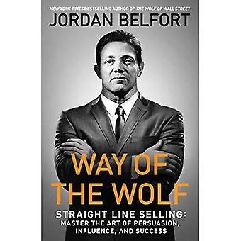 Manier van de Wolf: rechte lijn verkopen: de kunst van overredingskracht, invloed, en succes