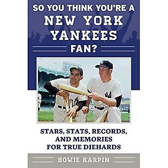 So You Think You're a New� York Yankees Fan?: Stars, STATS, Records, and Memories for True Diehards