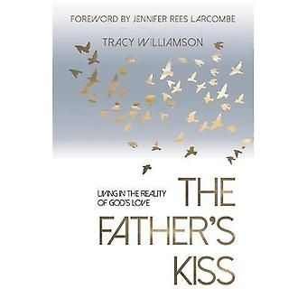 The Father's Kiss: Living in the Reality of God's Love