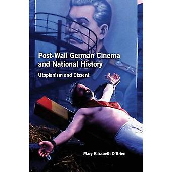 PostWall German Cinema and National History Utopianism and Dissent by OBrien & MaryElizabeth