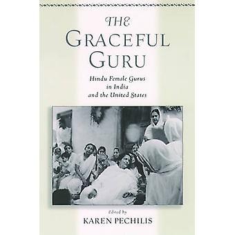 Die anmutige Guru Hindu-weiblich-Gurus in Indien und den Vereinigten Staaten von Pechilis & Karen