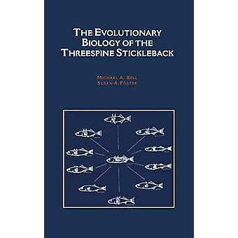 The Evolutionary Biology of the Threespine Stickleback by Bell & Michael A.